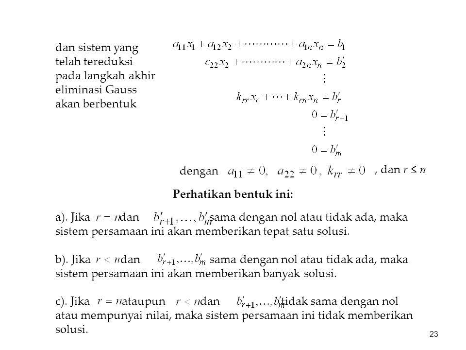 dan sistem yang telah tereduksi pada langkah akhir eliminasi Gauss akan berbentuk dengan, dan r  n a). Jika dan sama dengan nol atau tidak ada, maka