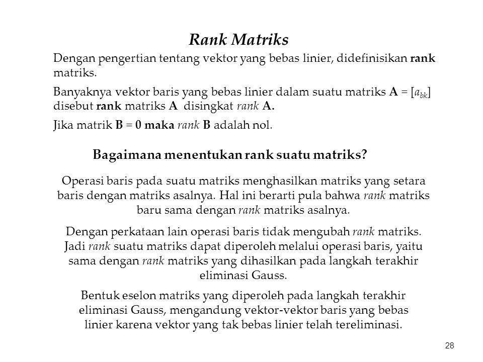 Rank Matriks Dengan pengertian tentang vektor yang bebas linier, didefinisikan rank matriks. Banyaknya vektor baris yang bebas linier dalam suatu matr