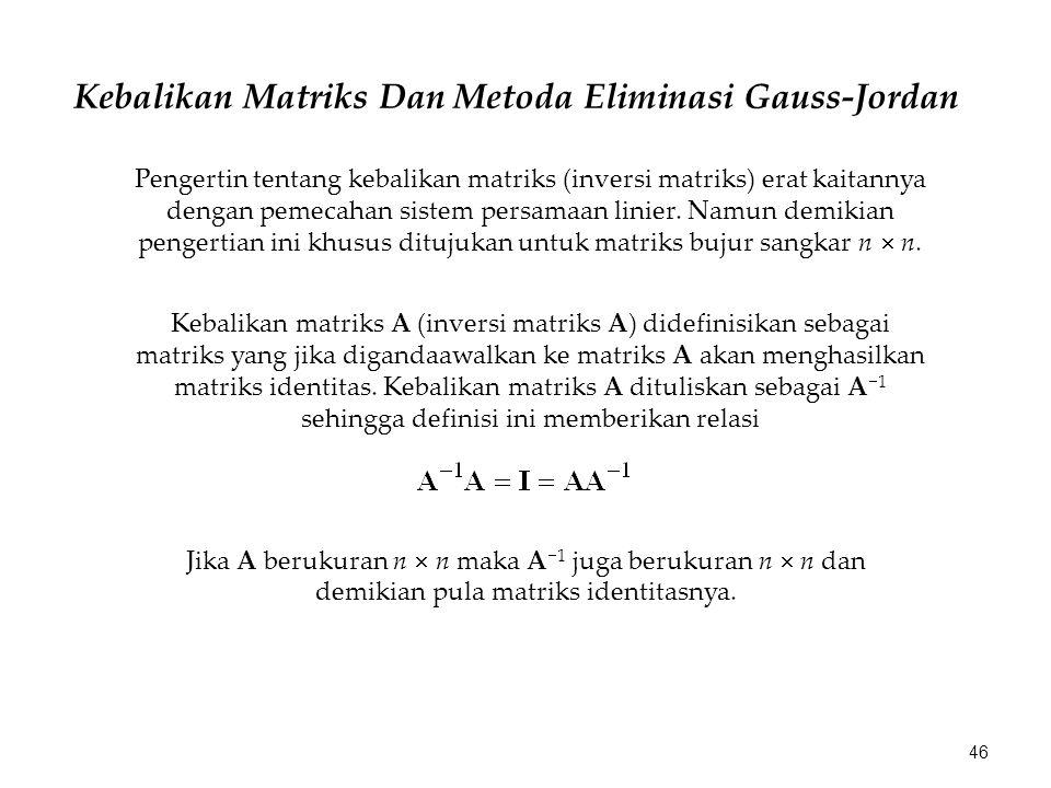 Kebalikan Matriks Dan Metoda Eliminasi Gauss-Jordan Pengertin tentang kebalikan matriks (inversi matriks) erat kaitannya dengan pemecahan sistem persa