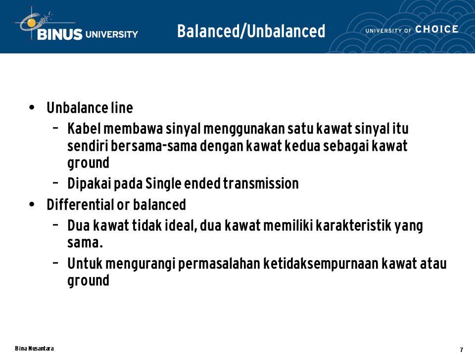 Bina Nusantara 7 Unbalance line – Kabel membawa sinyal menggunakan satu kawat sinyal itu sendiri bersama-sama dengan kawat kedua sebagai kawat ground