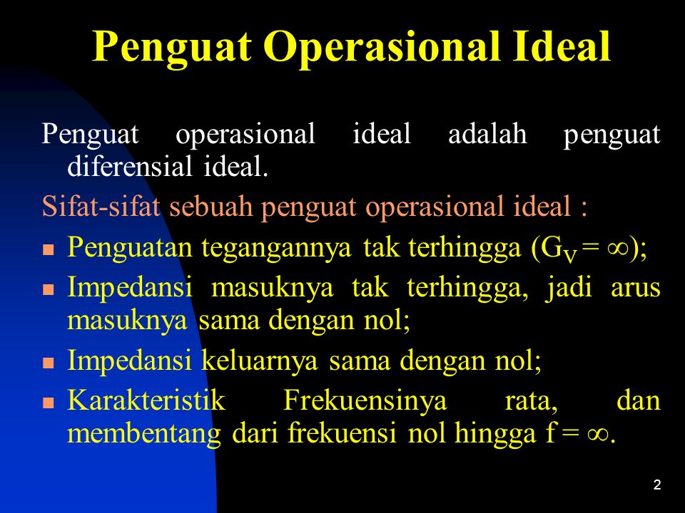 2 Penguat Operasional Ideal Penguat operasional ideal adalah penguat diferensial ideal. Sifat-sifat sebuah penguat operasional ideal : Penguatan tegan