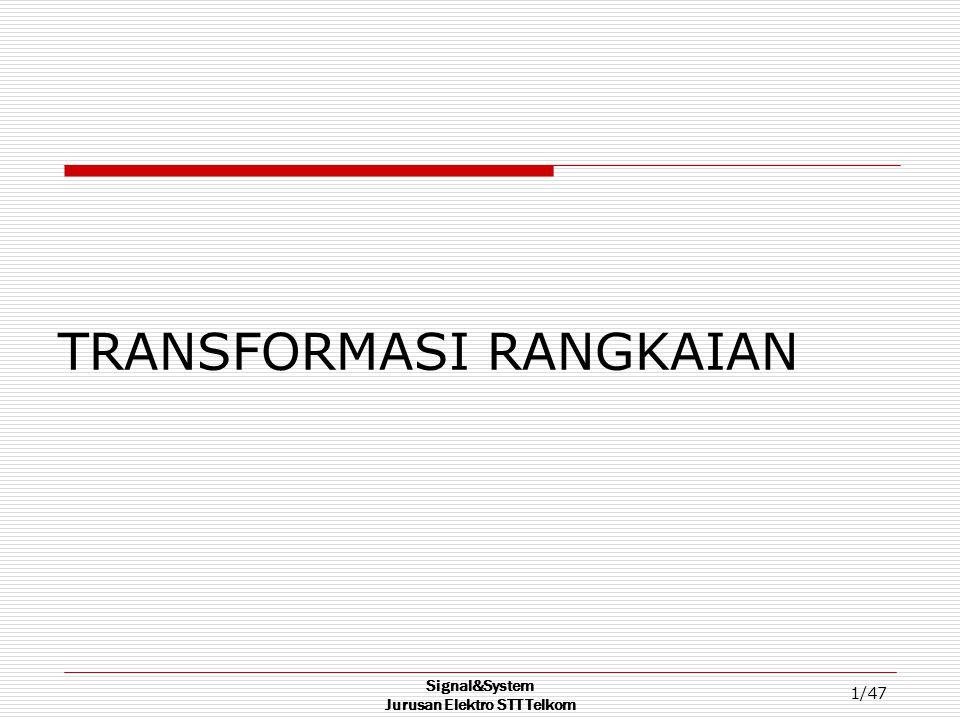 Signal&System Jurusan Elektro STT Telkom 1/47 TRANSFORMASI RANGKAIAN