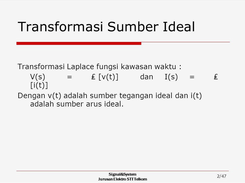 Signal&System Jurusan Elektro STT Telkom 2/47 Transformasi Sumber Ideal Transformasi Laplace fungsi kawasan waktu : V(s)=₤ [v(t)] dan I(s)=₤ [i(t)] De