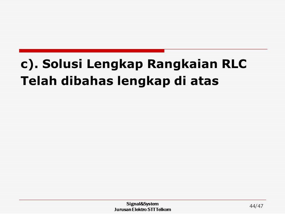 Signal&System Jurusan Elektro STT Telkom 44/47 c). Solusi Lengkap Rangkaian RLC Telah dibahas lengkap di atas