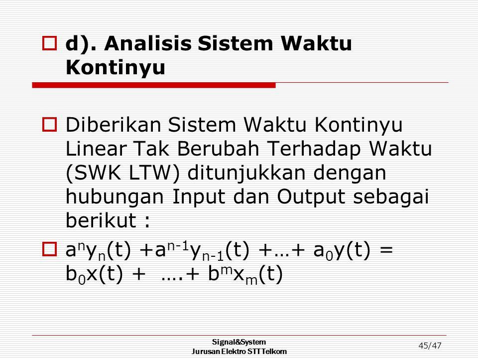 Signal&System Jurusan Elektro STT Telkom 45/47  d). Analisis Sistem Waktu Kontinyu  Diberikan Sistem Waktu Kontinyu Linear Tak Berubah Terhadap Wakt