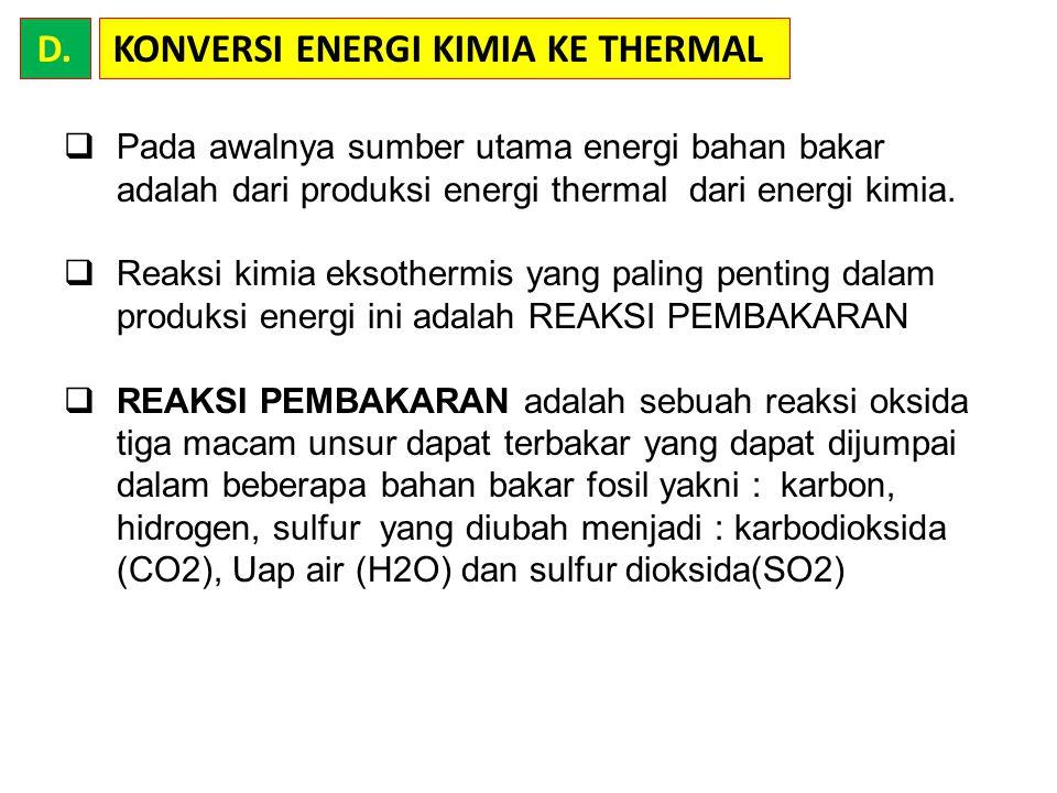 KONVERSI ENERGI KIMIA KE THERMALD.  Pada awalnya sumber utama energi bahan bakar adalah dari produksi energi thermal dari energi kimia.  Reaksi kimi