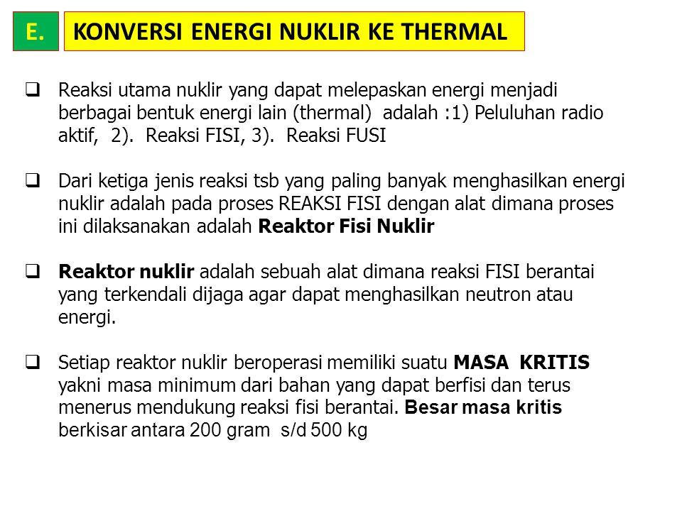 KONVERSI ENERGI NUKLIR KE THERMALE.  Reaksi utama nuklir yang dapat melepaskan energi menjadi berbagai bentuk energi lain (thermal) adalah :1) Pelulu