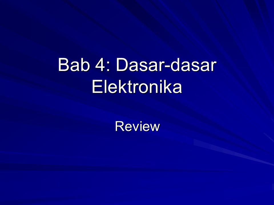 Bab 4: Dasar-dasar Elektronika Review