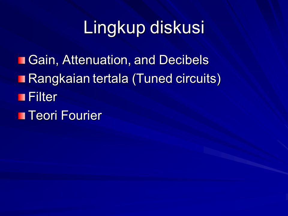 Lingkup diskusi Gain, Attenuation, and Decibels Rangkaian tertala (Tuned circuits) Filter Teori Fourier