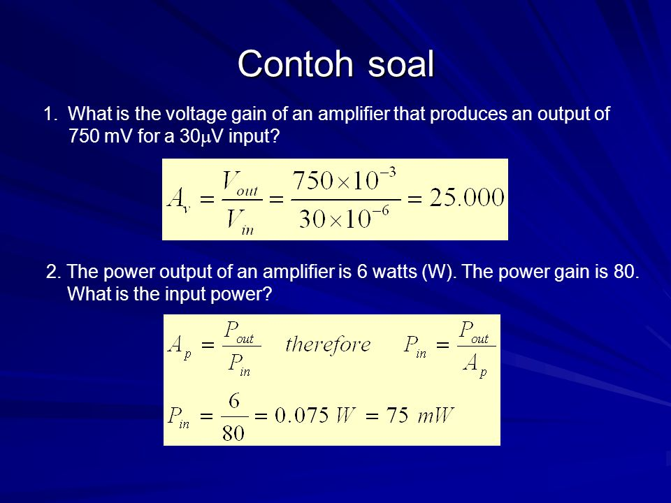Contoh soal 1.What is the voltage gain of an amplifier that produces an output of 750 mV for a 30  V input.