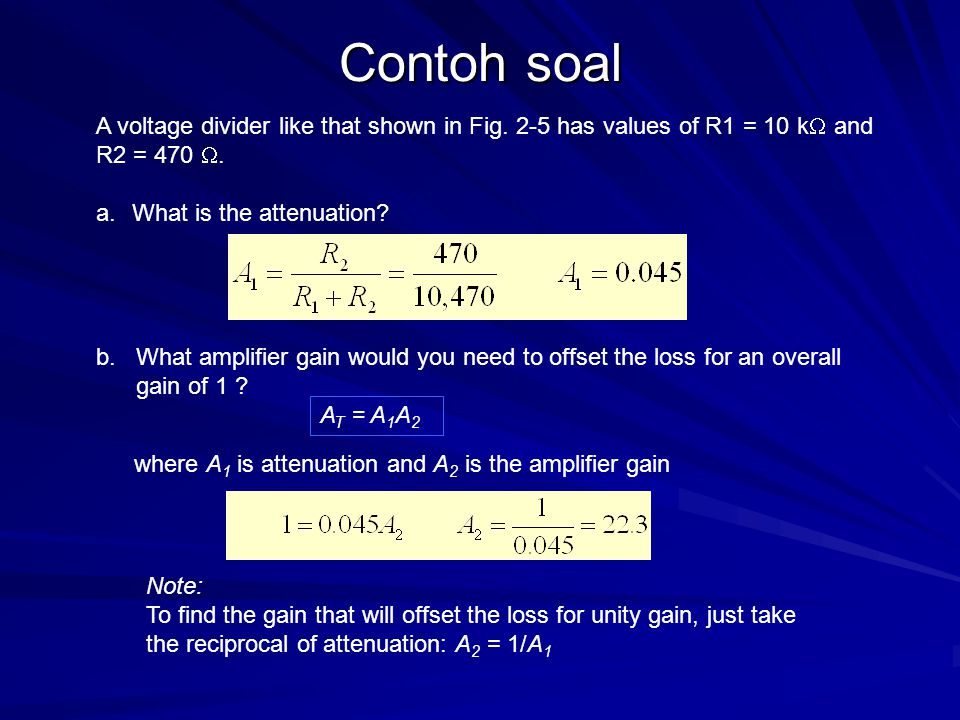 Contoh soal An amplifier has a gain of 45,000, which is too much for the application.