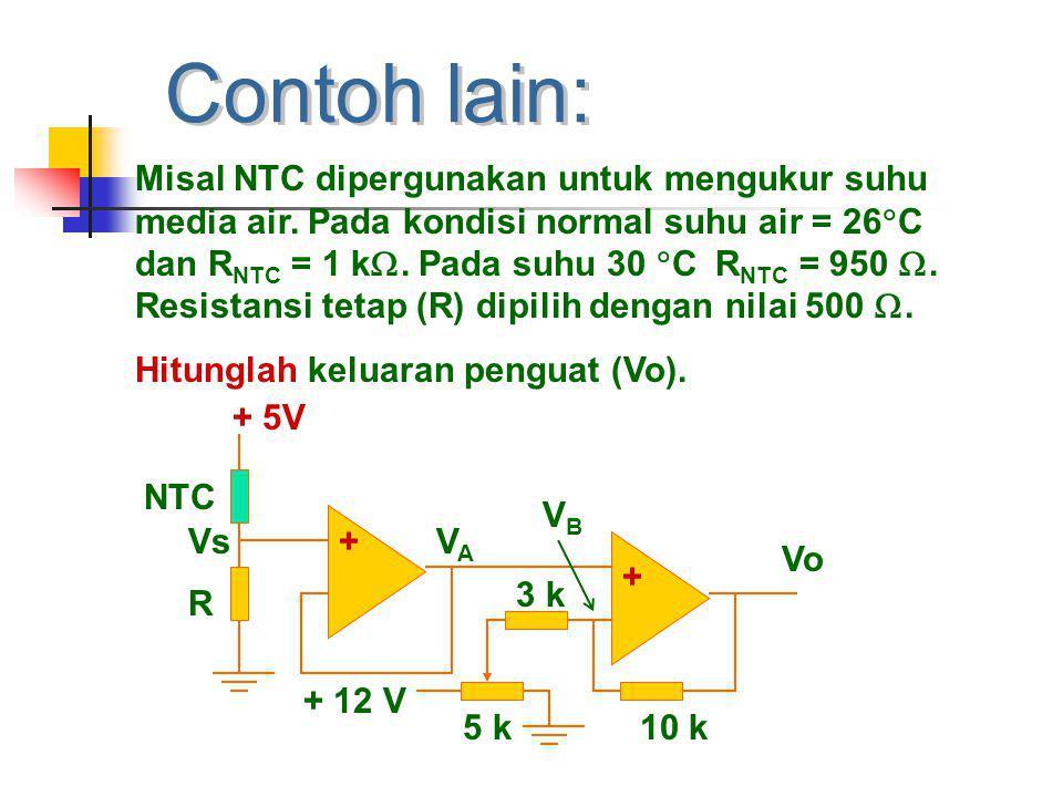 Misal NTC dipergunakan untuk mengukur suhu media air. Pada kondisi normal suhu air = 26  C dan R NTC = 1 k . Pada suhu 30  C R NTC = 950 . Resista