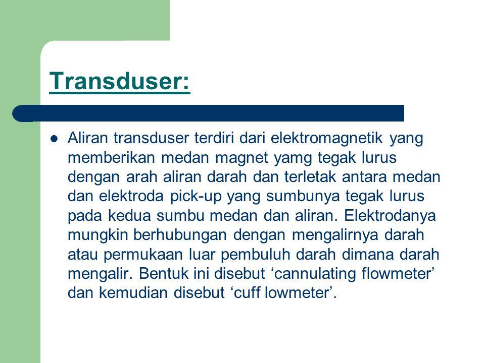 Transduser: Aliran transduser terdiri dari elektromagnetik yang memberikan medan magnet yamg tegak lurus dengan arah aliran darah dan terletak antara