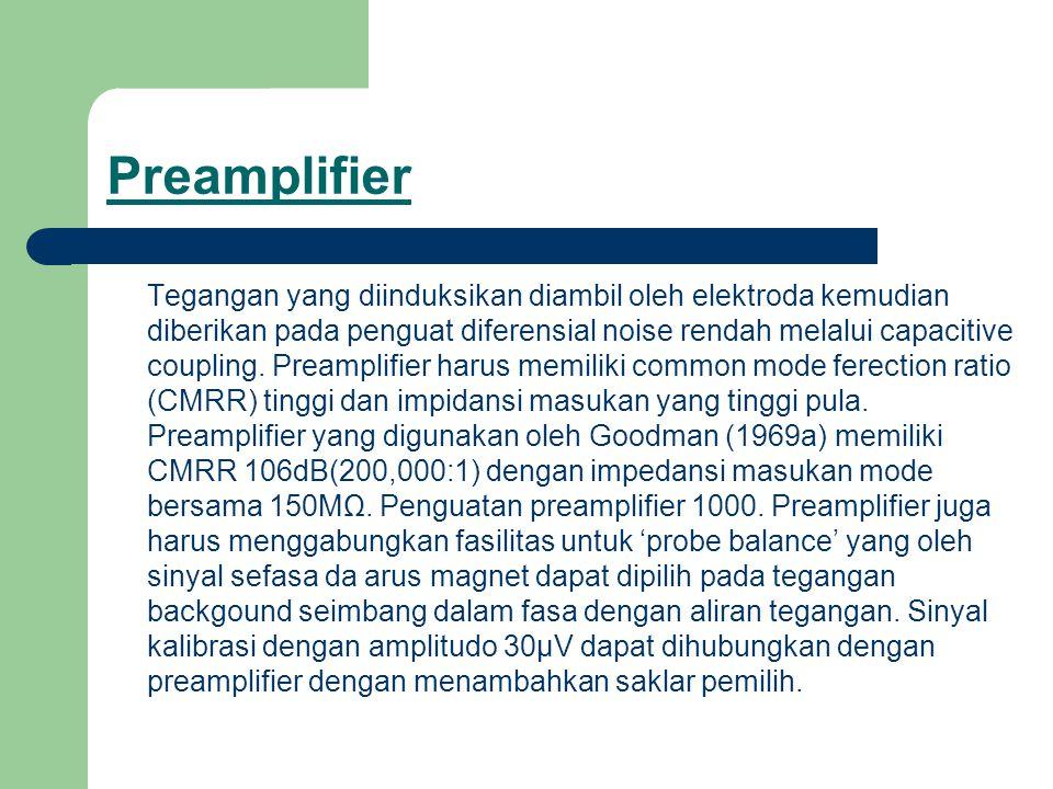 Preamplifier Tegangan yang diinduksikan diambil oleh elektroda kemudian diberikan pada penguat diferensial noise rendah melalui capacitive coupling. P