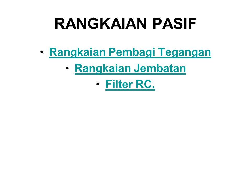 RANGKAIAN PASIF Rangkaian Pembagi Tegangan Rangkaian Jembatan Filter RC.Filter RC.