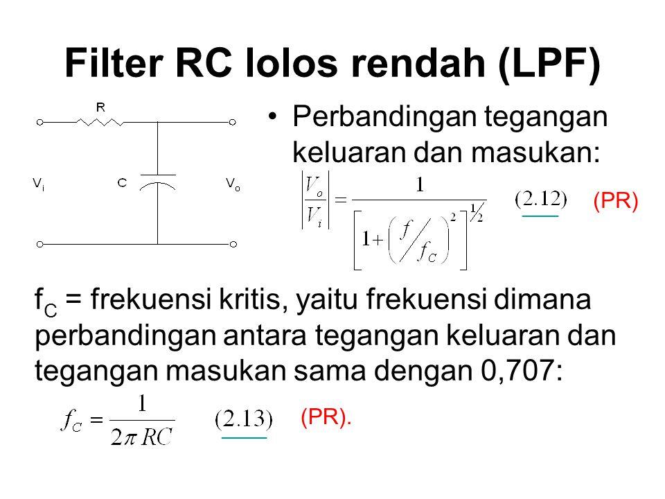 Filter RC lolos rendah (LPF) Perbandingan tegangan keluaran dan masukan: f C = frekuensi kritis, yaitu frekuensi dimana perbandingan antara tegangan k