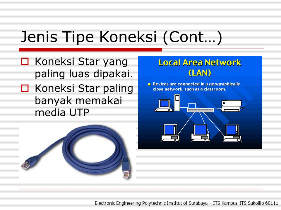 Electronic Engineering Polytechnic Institut of Surabaya – ITS Kampus ITS Sukolilo 60111 Jenis Tipe Koneksi (Cont…)  Koneksi Star yang paling luas dipakai.