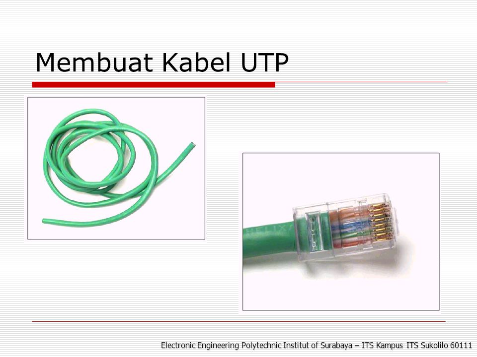 Electronic Engineering Polytechnic Institut of Surabaya – ITS Kampus ITS Sukolilo 60111 Membuat Kabel UTP
