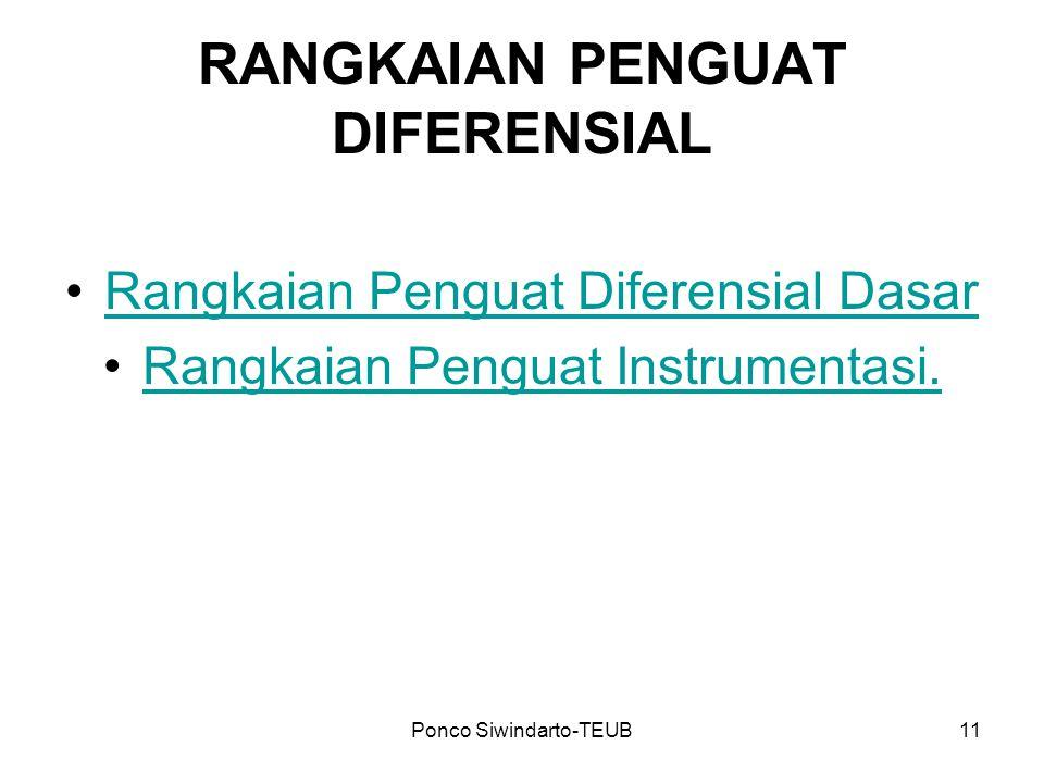 Ponco Siwindarto-TEUB11 RANGKAIAN PENGUAT DIFERENSIAL Rangkaian Penguat Diferensial Dasar Rangkaian Penguat Instrumentasi.