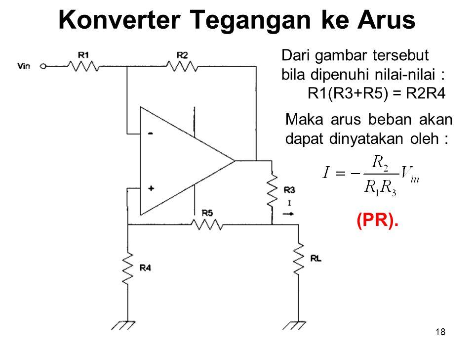 Ponco Siwindarto-TEUB18 Konverter Tegangan ke Arus Dari gambar tersebut bila dipenuhi nilai-nilai : R1(R3+R5) = R2R4 Maka arus beban akan dapat dinyat