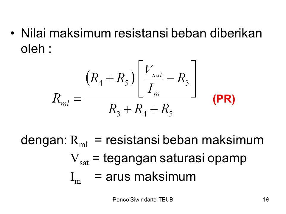 Ponco Siwindarto-TEUB19 Nilai maksimum resistansi beban diberikan oleh : dengan: R ml = resistansi beban maksimum V sat = tegangan saturasi opamp I m