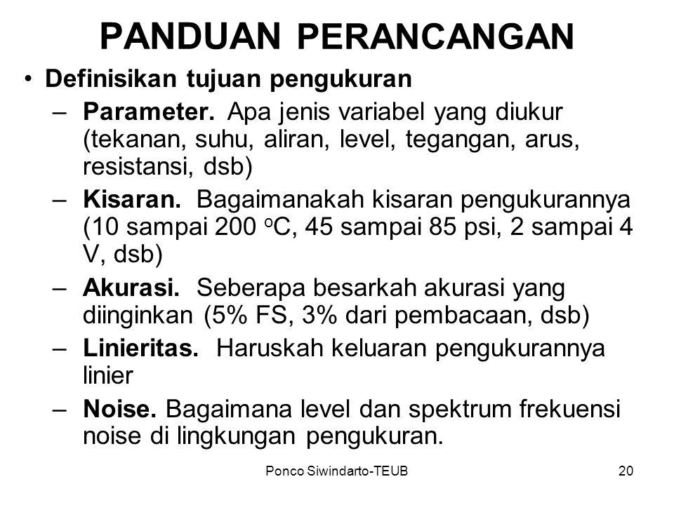 Ponco Siwindarto-TEUB20 PANDUAN PERANCANGAN Definisikan tujuan pengukuran –Parameter. Apa jenis variabel yang diukur (tekanan, suhu, aliran, level, te