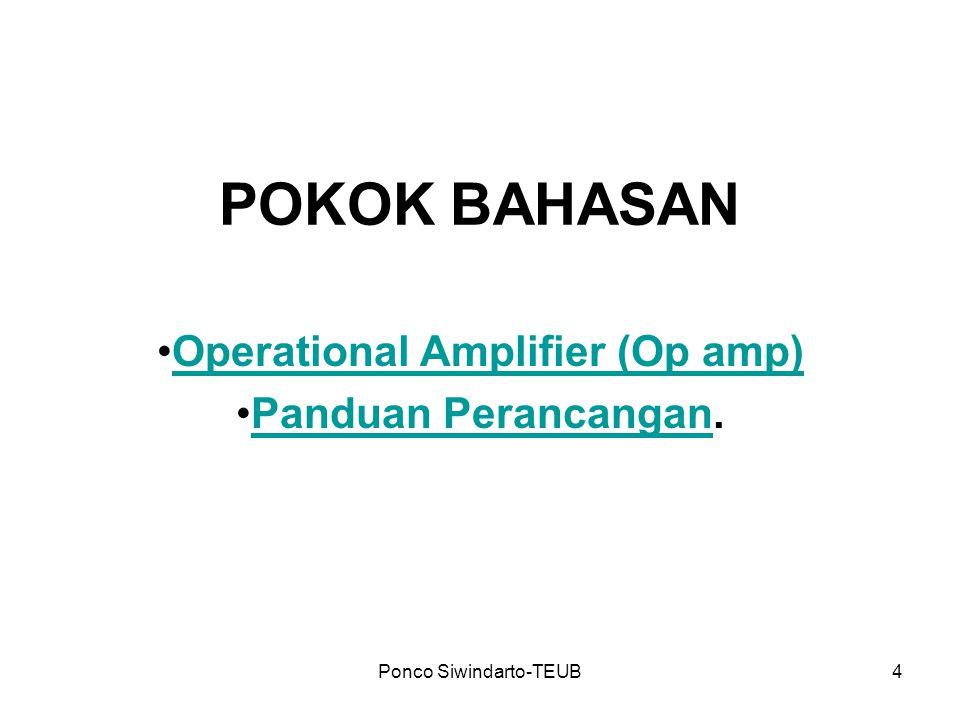 Ponco Siwindarto-TEUB4 POKOK BAHASAN Operational Amplifier (Op amp) Panduan Perancangan.Panduan Perancangan
