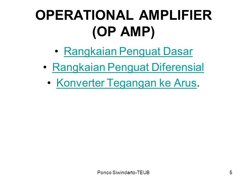 Ponco Siwindarto-TEUB5 OPERATIONAL AMPLIFIER (OP AMP) Rangkaian Penguat Dasar Rangkaian Penguat Diferensial Konverter Tegangan ke Arus.Konverter Tegan
