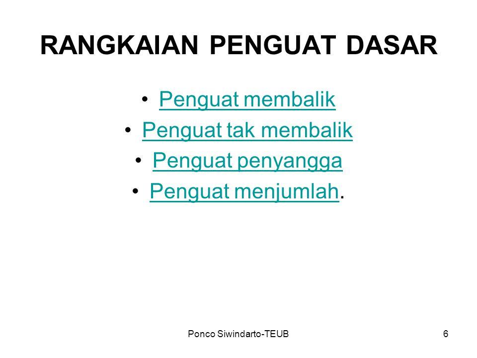 Ponco Siwindarto-TEUB6 RANGKAIAN PENGUAT DASAR Penguat membalik Penguat tak membalik Penguat penyangga Penguat menjumlah.Penguat menjumlah