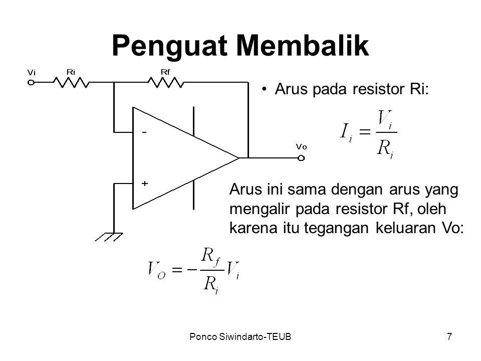 Ponco Siwindarto-TEUB8 Penguat Tak Membalik Arus yang mengalir pada resistor Ri sama dengan yang mengalir pada resistor Rf, yaitu: Tegangan keluaran Vo: I