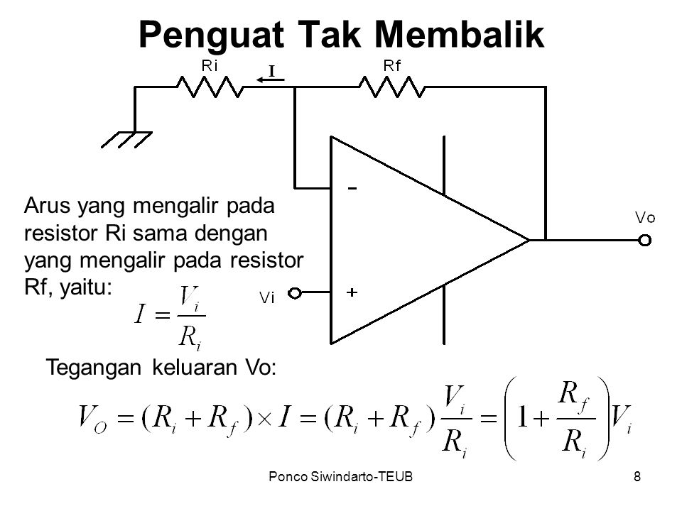 Ponco Siwindarto-TEUB8 Penguat Tak Membalik Arus yang mengalir pada resistor Ri sama dengan yang mengalir pada resistor Rf, yaitu: Tegangan keluaran V