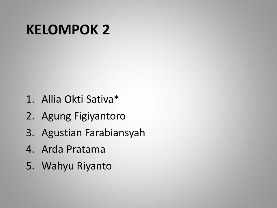 KELOMPOK 2 1.Allia Okti Sativa* 2.Agung Figiyantoro 3.Agustian Farabiansyah 4.Arda Pratama 5.Wahyu Riyanto