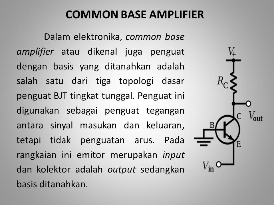 TABEL KARAKTERISTIK COMMON BASE AMPLIFIER ParameterDefinisiPerhitunganPerkiraanAnggapan Harga Lazim Penguatan Arus 0,99 Penguatan Tegangan 100 Impedansi Masukan 25Ω Impedansi Keluaran 3KΩ