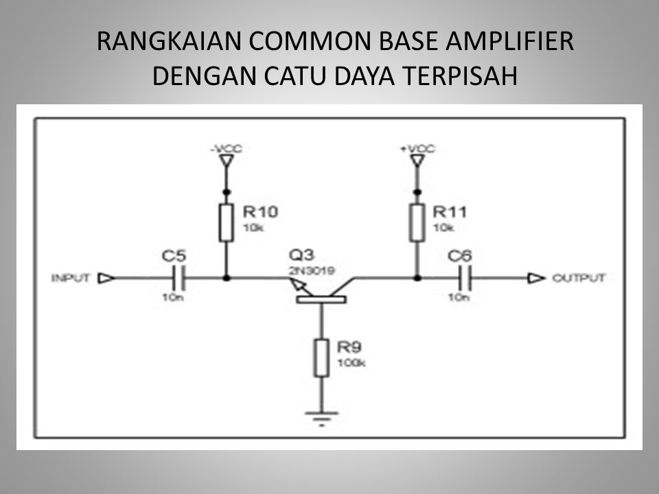 PENGGUNAAN COMMON BASE AMPLIFIER Rangkaian common base amplifier sangat jarang digunakan pada penggunaan frekuensi rendah karena memiliki impedansi input yang rendah.