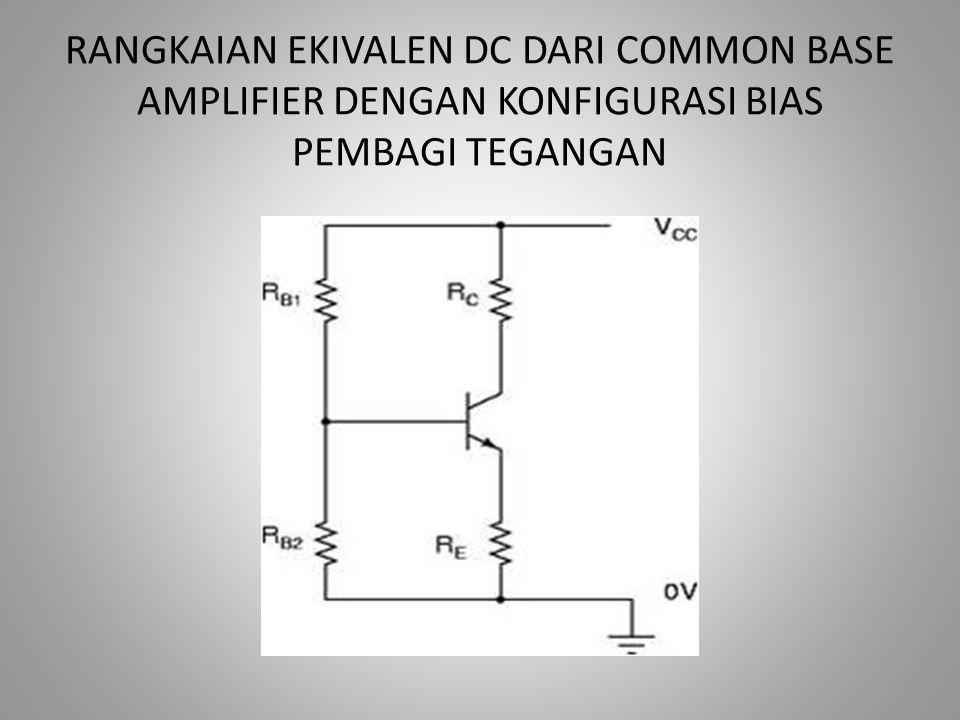 RANGKAIAN EKIVALEN AC DARI COMMON BASE AMPLIFIER PADA SAAT SETENGAH GELOMBANG DARI TEGANGAN MASUKAN POSITIF Dari rangkaian di atas dapat diketahui bahwa: V in ≈ i e.