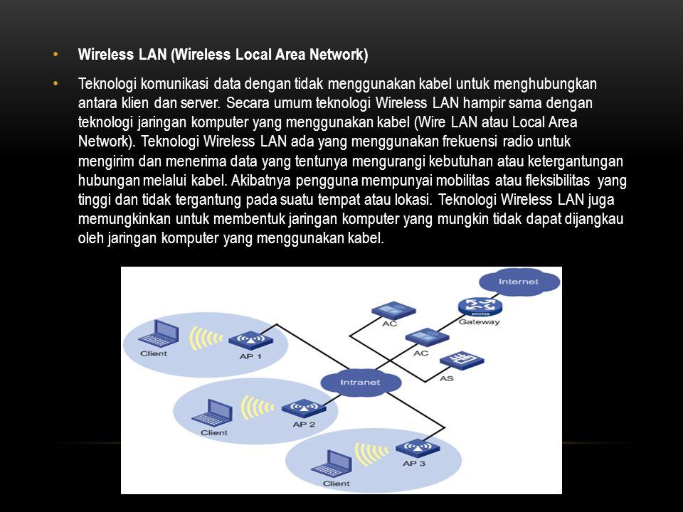 Wireless LAN (Wireless Local Area Network) Teknologi komunikasi data dengan tidak menggunakan kabel untuk menghubungkan antara klien dan server.