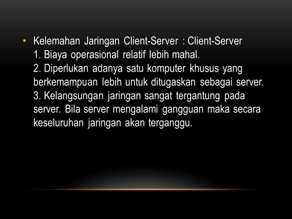 Kelemahan Jaringan Client-Server : Client-Server 1.