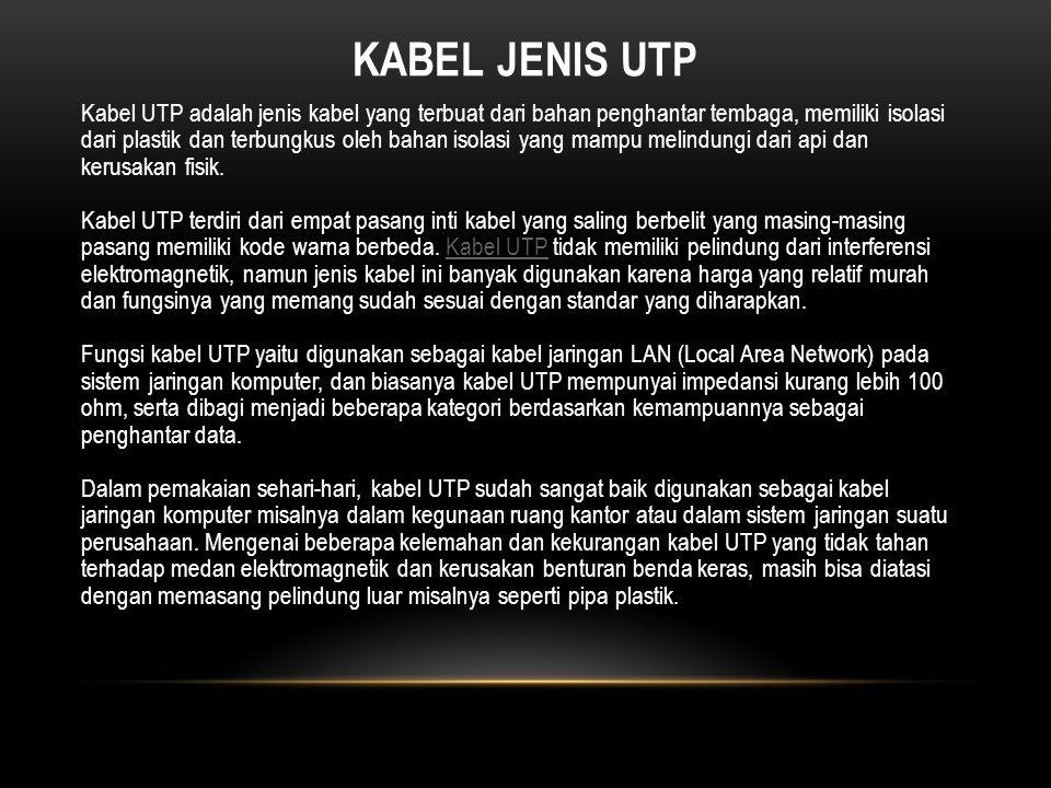 JENIS-JENIS KABEL UTP : 1.UTP CAT6 2.UTP CAT5E 3.UTP CAT 5