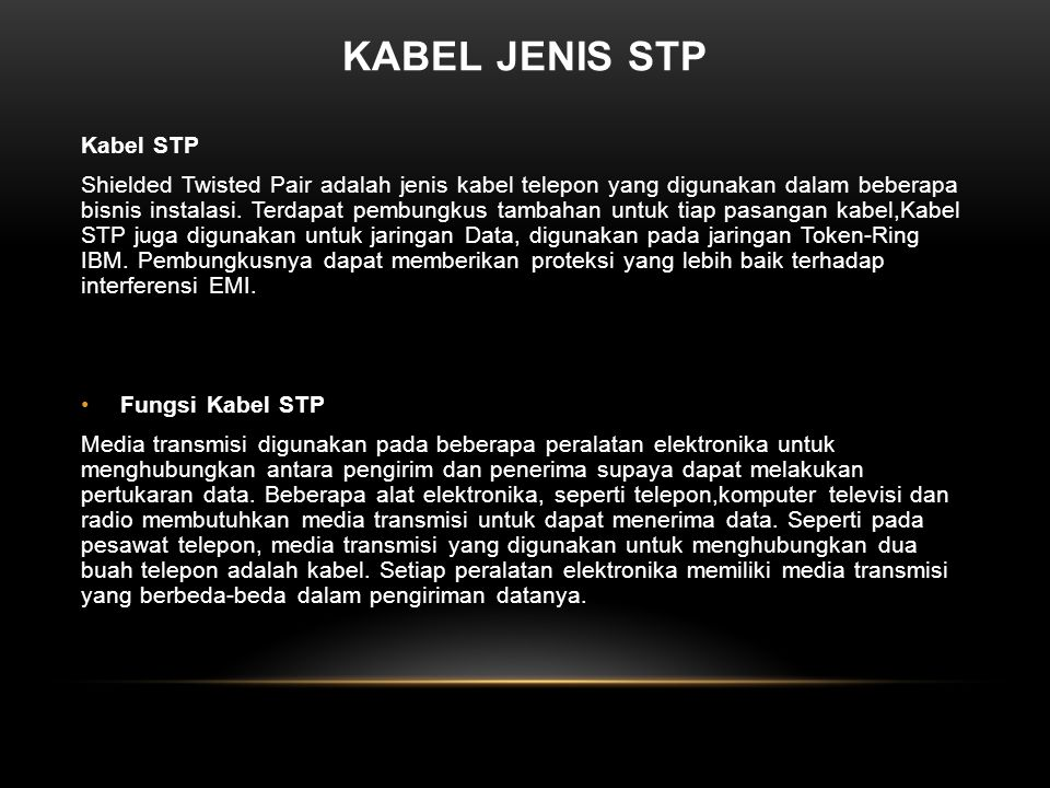 KABEL JENIS STP Kabel STP Shielded Twisted Pair adalah jenis kabel telepon yang digunakan dalam beberapa bisnis instalasi.