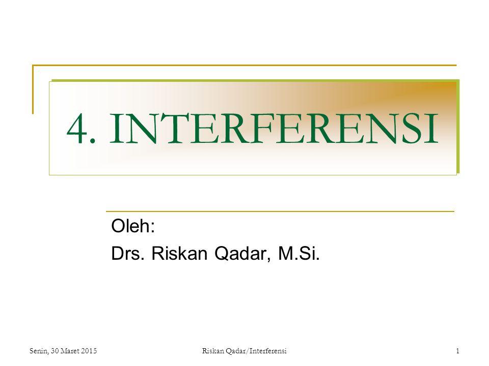 Senin, 30 Maret 2015Riskan Qadar/Interferensi1 4. INTERFERENSI Oleh: Drs. Riskan Qadar, M.Si.