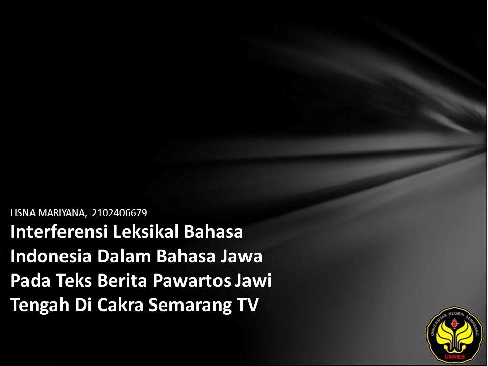 LISNA MARIYANA, 2102406679 Interferensi Leksikal Bahasa Indonesia Dalam Bahasa Jawa Pada Teks Berita Pawartos Jawi Tengah Di Cakra Semarang TV