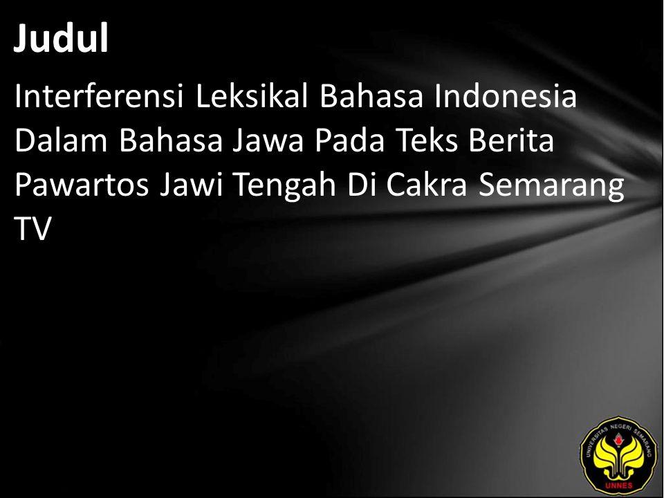 Judul Interferensi Leksikal Bahasa Indonesia Dalam Bahasa Jawa Pada Teks Berita Pawartos Jawi Tengah Di Cakra Semarang TV