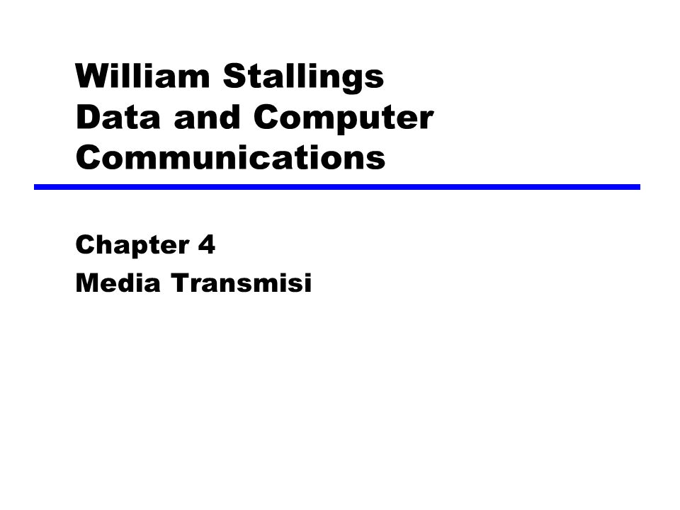 William Stallings Data and Computer Communications Chapter 4 Media Transmisi