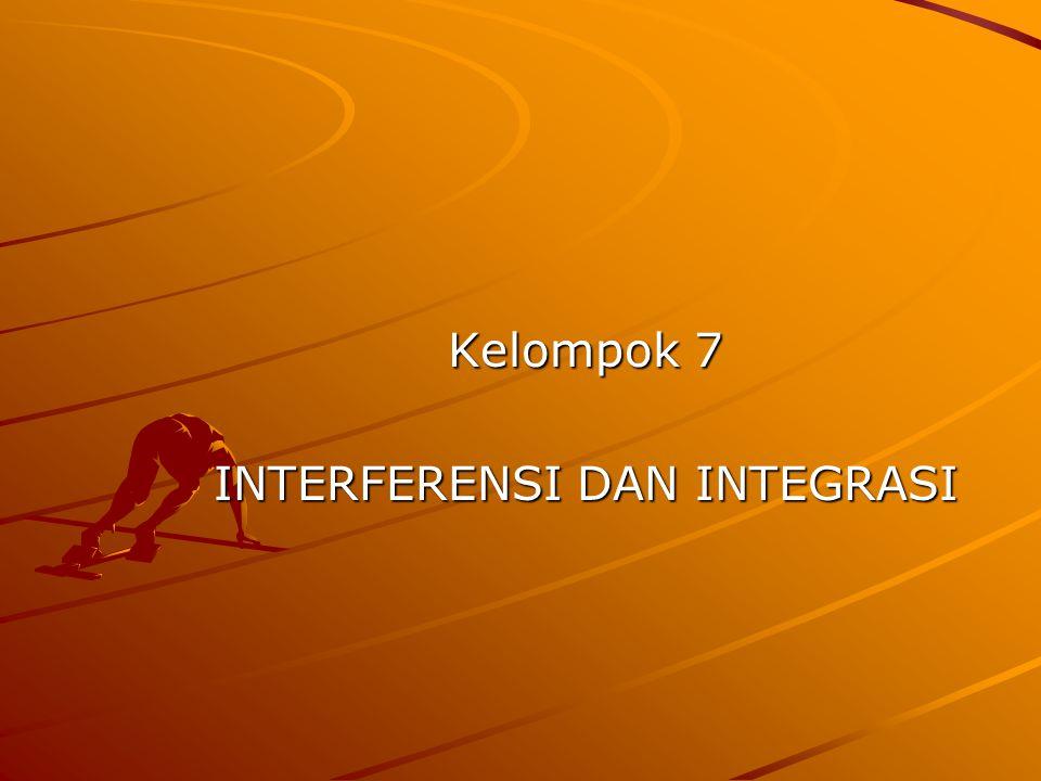 Kelompok 7 Kelompok 7 INTERFERENSI DAN INTEGRASI INTERFERENSI DAN INTEGRASI
