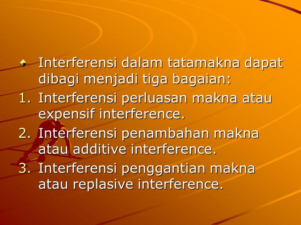 Interferensi dalam tatamakna dapat dibagi menjadi tiga bagaian: 1.Interferensi perluasan makna atau expensif interference. 2.Interferensi penambahan m