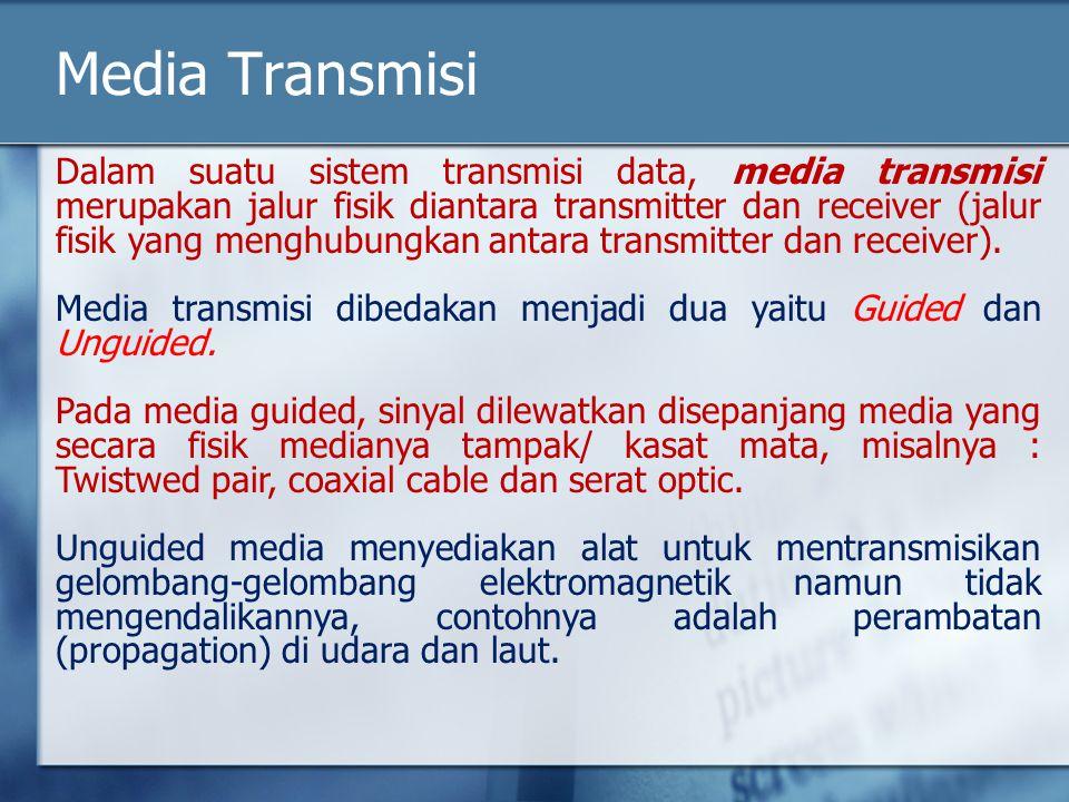 Media Transmisi Dalam suatu sistem transmisi data, media transmisi merupakan jalur fisik diantara transmitter dan receiver (jalur fisik yang menghubun
