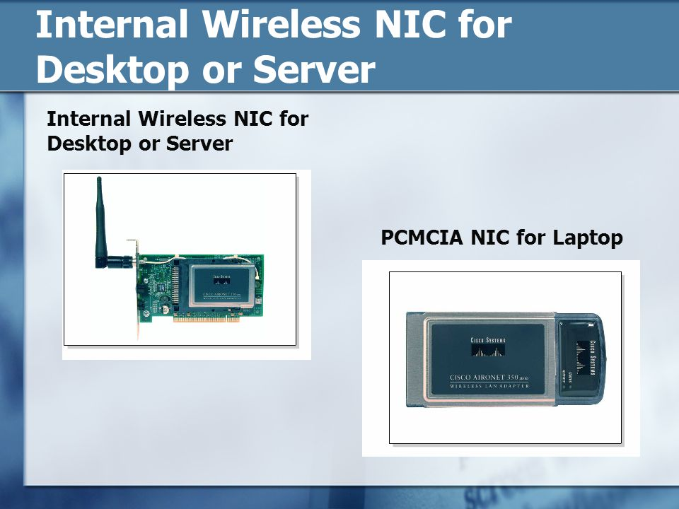 Internal Wireless NIC for Desktop or Server PCMCIA NIC for Laptop Internal Wireless NIC for Desktop or Server