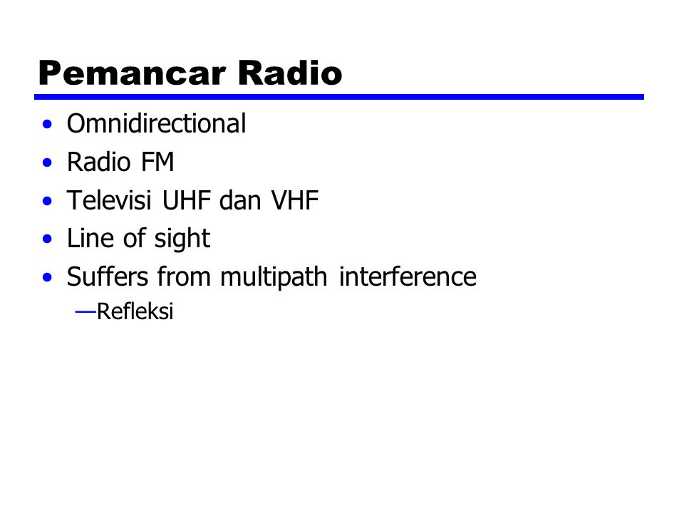 Pemancar Radio Omnidirectional Radio FM Televisi UHF dan VHF Line of sight Suffers from multipath interference —Refleksi