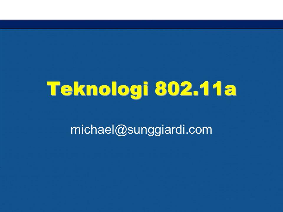 Teknologi 802.11a michael@sunggiardi.com