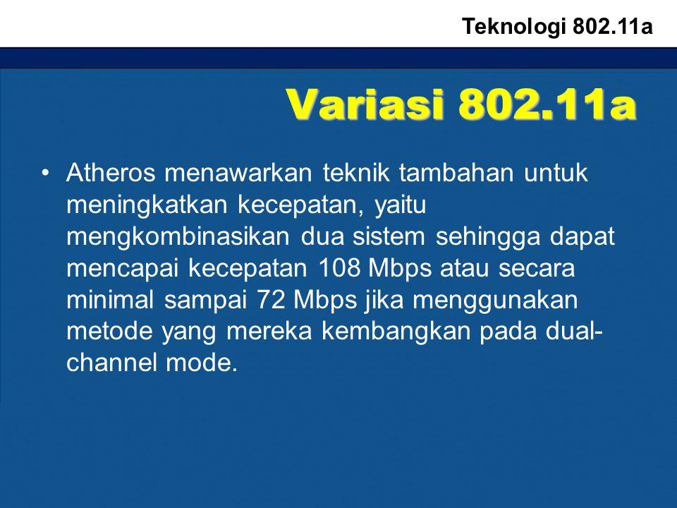 Variasi 802.11a Atheros menawarkan teknik tambahan untuk meningkatkan kecepatan, yaitu mengkombinasikan dua sistem sehingga dapat mencapai kecepatan 1